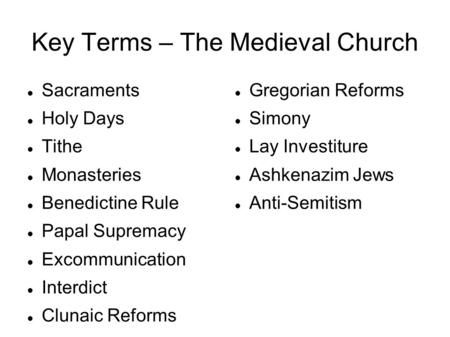 Key Terms – The Medieval Church Sacraments Holy Days Tithe Monasteries Benedictine Rule Papal Supremacy Excommunication Interdict Clunaic Reforms Gregorian.