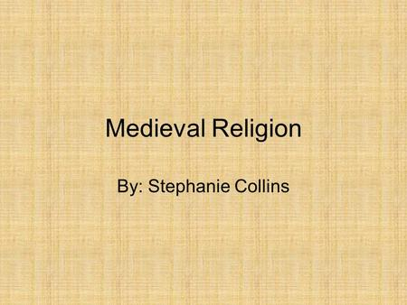 Medieval Religion By: Stephanie Collins. Religion in Medieval England The spiritual quests of the middle ages influenced the culture of the medieval times.
