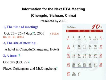 Information for the Next ITPA Meeting (Chengdu, Sichuan, China) Presented by Z. Cui 1, The time of meeting: Oct. 23 – 26 (4 days?), 2006 ( IAEA: Oc. 16.
