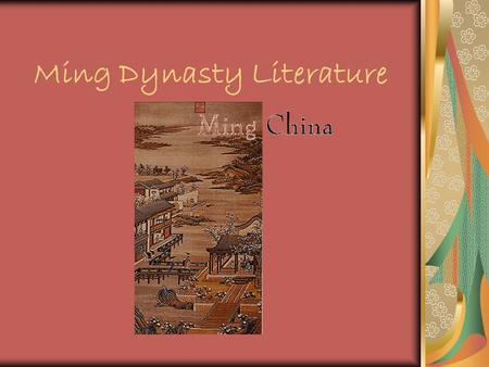 Ming Dynasty Literature. Time of Change… The Ming period was a time of great ferment and change in Chinese literature. Literature and literary style had.