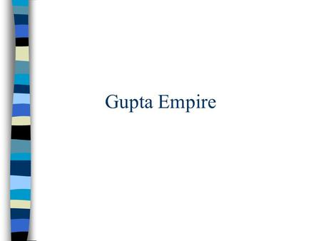 Gupta Empire. n After the decline of the Mauryan Empire, India remained primarily Buddhist for 500 years. n Under the rule of Candra Gupta I, India became.