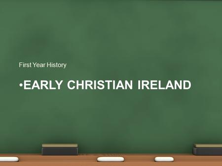 EARLY CHRISTIAN IRELAND First Year History. Early Christian Ireland. (Early 400s AD) First arrived in the south-east. Some may have been slaves. Palladius.