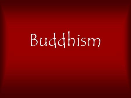 "Buddhism. Siddhartha Gautama A prince with every ""everything"", discovers a great deal of human suffering outside ""his world."" Gives up ""everything"" to."