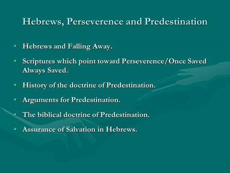 Hebrews, Perseverence and Predestination Hebrews and Falling Away.Hebrews and Falling Away. Scriptures which point toward Perseverence/Once Saved Always.