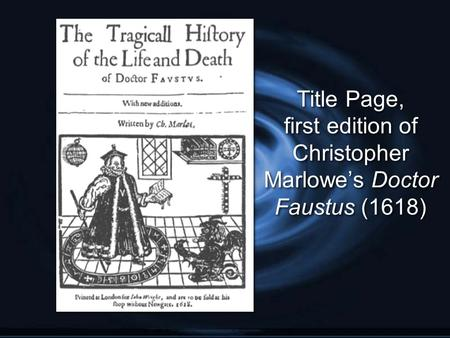 the tragic history of doctor faustus by christopher marlow The tragical history of the life and death of doctor faustus, commonly referred  to simply as doctor faustus, is an elizabethan tragedy by christopher marlowe.