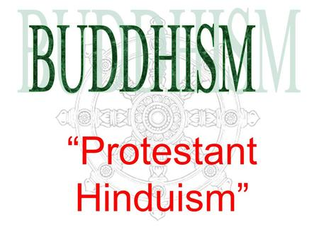 """Protestant Hinduism"". BUDDHISM is a religion about how to get rid of suffering instead of a relationship between man and God Different from other religions."