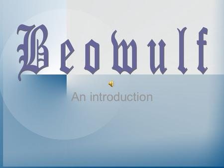 An introduction What is Beowulf? A 3,000 line Anglo-Saxon epic A poem dating from the first half of the 8 th century A poem surviving in only one 10.