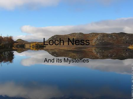 Loch Ness And its Mysteries. Loch Ness Slide 1 : Title Slide 2 : Summary Slide 3 : Features Slide 4 : Geographical position Slide 5 : Myth of the monster.