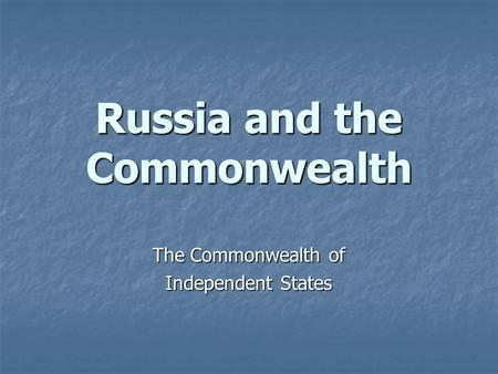 Russia and the Commonwealth The Commonwealth of Independent States.