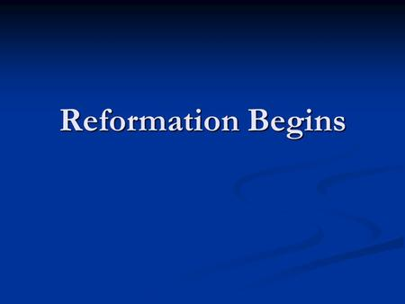 Reformation Begins. Church Problems Causes of the Reformation Causes of the Reformation Calls for reform Calls for reform Questions about Church Authority.