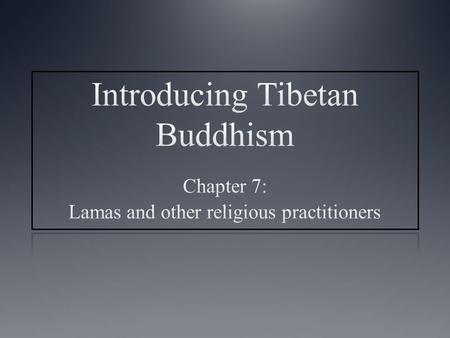Main topics covered Lamas and lay practitioners The two propagations of the teachings Hereditary lamas Visionary lamas (tertön) Reincarnate lamas The.
