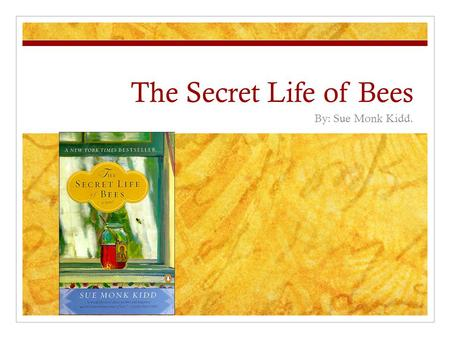 The Secret Life of Bees By: Sue Monk Kidd.. Sue Monk Kidd. She wrote: Traveling With Pomegranates Secret Life of Bees The Mermaid Chair The Dance of a.