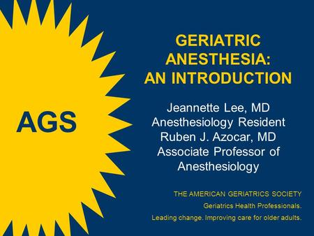 GERIATRIC ANESTHESIA: AN INTRODUCTION Jeannette Lee, MD Anesthesiology Resident Ruben J. Azocar, MD Associate Professor of Anesthesiology THE AMERICAN.