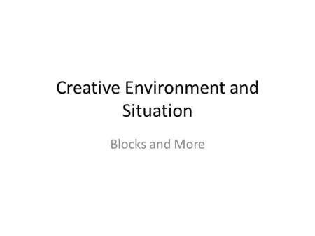 Creative Environment and Situation Blocks and More.