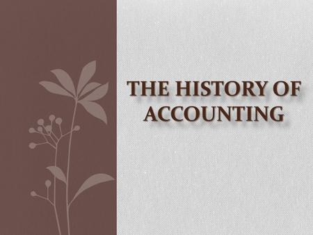 The practice of accounting has been around for many thousands of years and much of what we know of ancient civilizations are gleaned from their accounting.