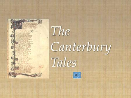 { The Canterbury Tales. Chaucer Late 1300s: a period of social crisis and change – The Plague killed 1/3-1/2 of the population between 1348 and 1350.
