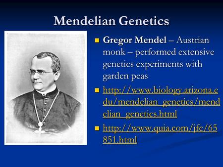 Mendelian Genetics Gregor Mendel – Austrian monk – performed extensive genetics experiments with garden peas Gregor Mendel – Austrian monk – performed.