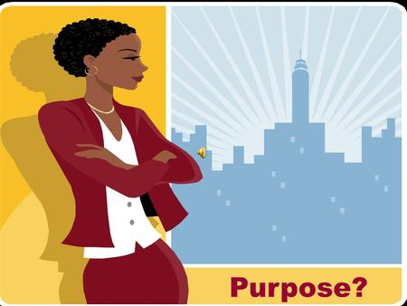 "Purpose?. ""Whatever is at the center of our life will be the source of our security, guidance, wisdom, and power."" Stephen Covey."