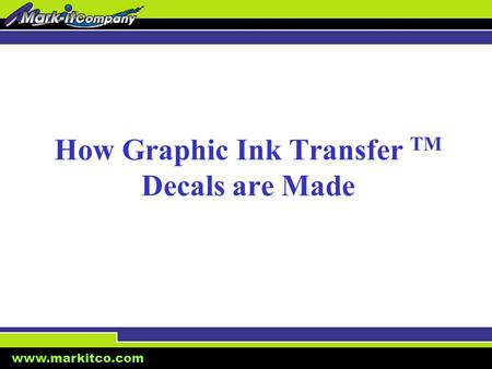 Www.markitco.com How Graphic Ink Transfer TM Decals are Made.