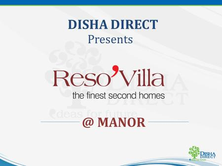 DISHA DIRECT MANOR. 45 Completed Projects 16 Ongoing Projects 5 Customer Relationship Centers 1 International Office (Dubai) 100 + Professionals.