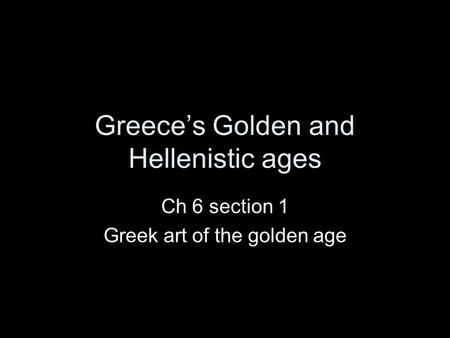 Greece's Golden and Hellenistic ages Ch 6 section 1 Greek art of the golden age.