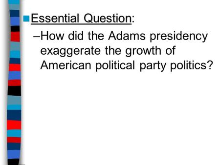 Essential Question: How did the Adams presidency exaggerate the growth of American political party politics? Lesson Plan for Wednesday, September 17: Warm-Up.
