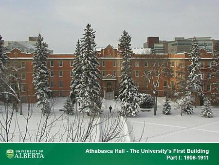 Athabasca Hall - The University's First Building Part I: 1906-1911.