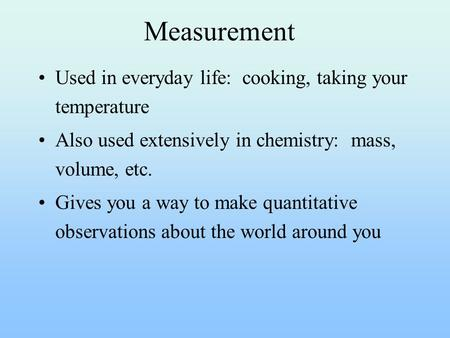 Measurement Used in everyday life: cooking, taking your temperature