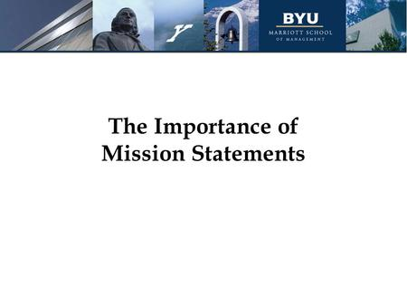 The Importance of Mission Statements. Topics to be discussed: What is a mission statement? The process for writing a mission statement.