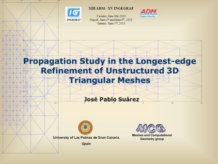 Propagation Study in the Longest-edge Refinement of Unstructured 3D Triangular Meshes University of Las Palmas de Gran Canaria. Spain José Pablo Suárez.