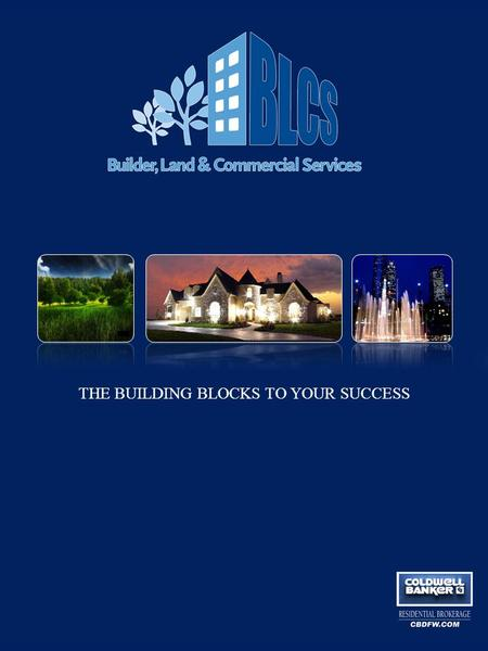 THE BUILDING BLOCKS TO YOUR SUCCESS. At Coldwell Banker Builder, Land and Commercial Services, we bring powerful attributes to every project and client,