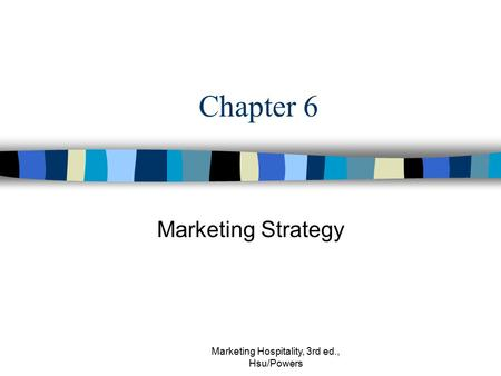 Marketing Hospitality, 3rd ed., Hsu/Powers Chapter 6 Marketing Strategy.