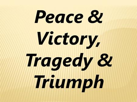 "Peace & Victory, Tragedy & Triumph. Ever Since the Fall… Conflict! 14 Then the L ORD God said to the serpent, ""Because you have done this… 15 I will cause."