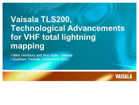 Vaisala TLS200, Technological Advancements for VHF total lightning mapping / Nikki Hembury and Ron Holle - Vaisala / Southern Thunder Conference 2011.