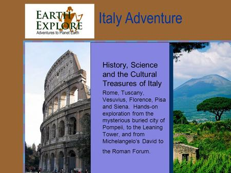 Italy Adventure History, Science and the Cultural Treasures of Italy Rome, Tuscany, Vesuvius, Florence, Pisa and Siena. Hands-on exploration from the mysterious.
