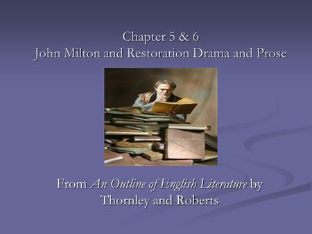 Chapter 5 & 6 John Milton and Restoration Drama and Prose