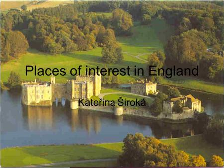 Places of interest in England Kateřina Široká. London.