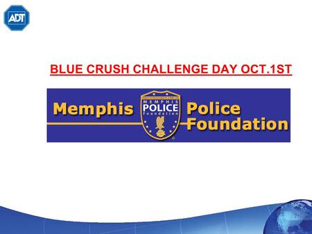 BLUE CRUSH CHALLENGE DAY OCT.1ST. Table of Contents About the Memphis Police Foundation Goals & Objectives The Event Concept Required Items Promotional.