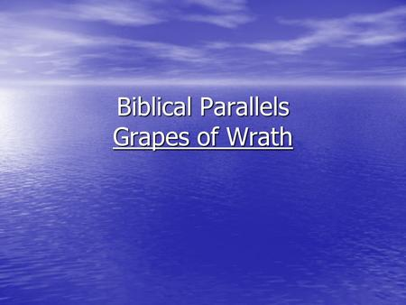 "Biblical Parallels Grapes of Wrath. General Parallels ""On one level it is the story of the family's struggle for survival in the Promised Land.... (Abraham,"