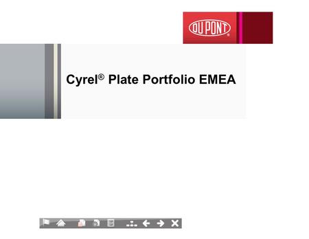 Cyrel ® Plate Portfolio EMEA Cyrel ® Technology Roadmap Cyrel ® Digital Cyrel ® Analog Cyrel ® FAST Technology developments Productivity - Consistency.