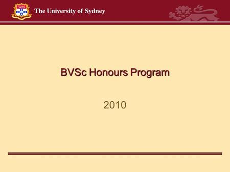 BVSc Honours Program 2010. Agenda Why choose honours? What is required? Who will be my supervisor? How do I complete an honours project? What help is.
