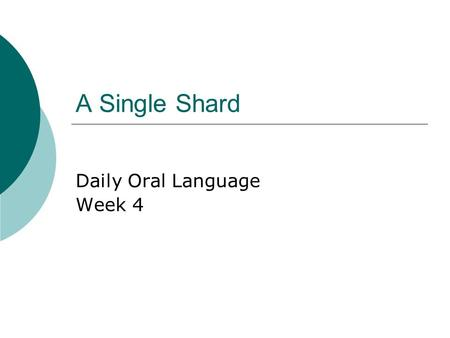 A Single Shard Daily Oral Language Week 4. Sentence 1 Combine the sentences to form a compound or complex sentence. Indicate whether the new sentence.