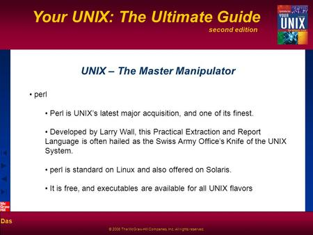 Second edition Your UNIX: The Ultimate Guide Das © 2006 The McGraw-Hill Companies, Inc. All rights reserved. UNIX – The Master Manipulator perl Perl is.