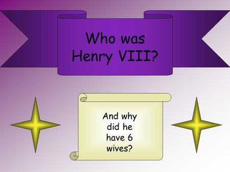 Who was Henry VIII? And why did he have 6 wives?.