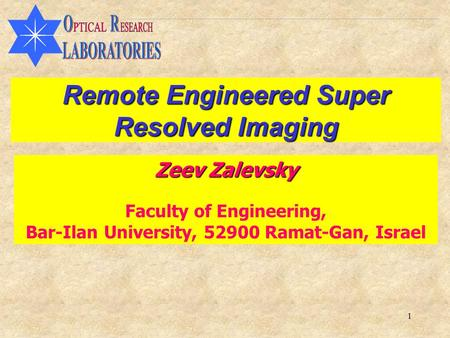 1 Remote Engineered Super Resolved Imaging Zeev Zalevsky Faculty of Engineering, Bar-Ilan University, 52900 Ramat-Gan, Israel.