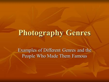 Photography Genres Examples of Different Genres and the People Who Made Them Famous.