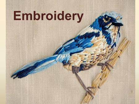 Embroidery. What is Embroidery? Embroidery: is the handicraft of decorating fabric or other materials with needle and thread or yarn.