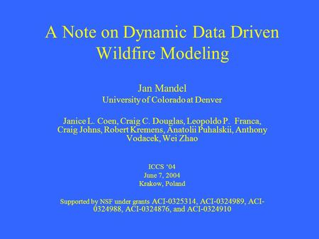A Note on Dynamic Data Driven Wildfire Modeling Jan Mandel University of Colorado at Denver Janice L. Coen, Craig C. Douglas, Leopoldo P. Franca, Craig.
