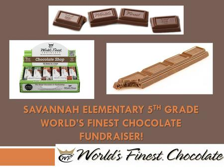 SAVANNAH ELEMENTARY 5 TH GRADE WORLD'S FINEST CHOCOLATE FUNDRAISER!