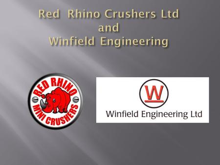  Winfield Engineering founded 1968  Red Rhino crusher was founded, in 1999  Winfield Engineering purchase Red Rhino in Jan 2009  The company now.